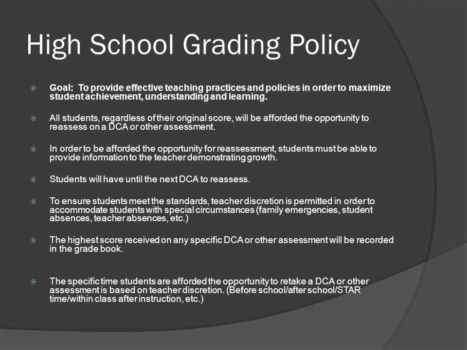 High School Grading Policy  Goal: To provide effective teaching practices and policies in order to maximize student achievement, understanding and learning.