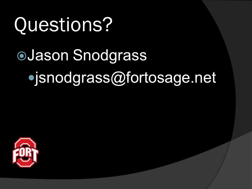 Questions?  Jason Snodgrass jsnodgrass@fortosage.net