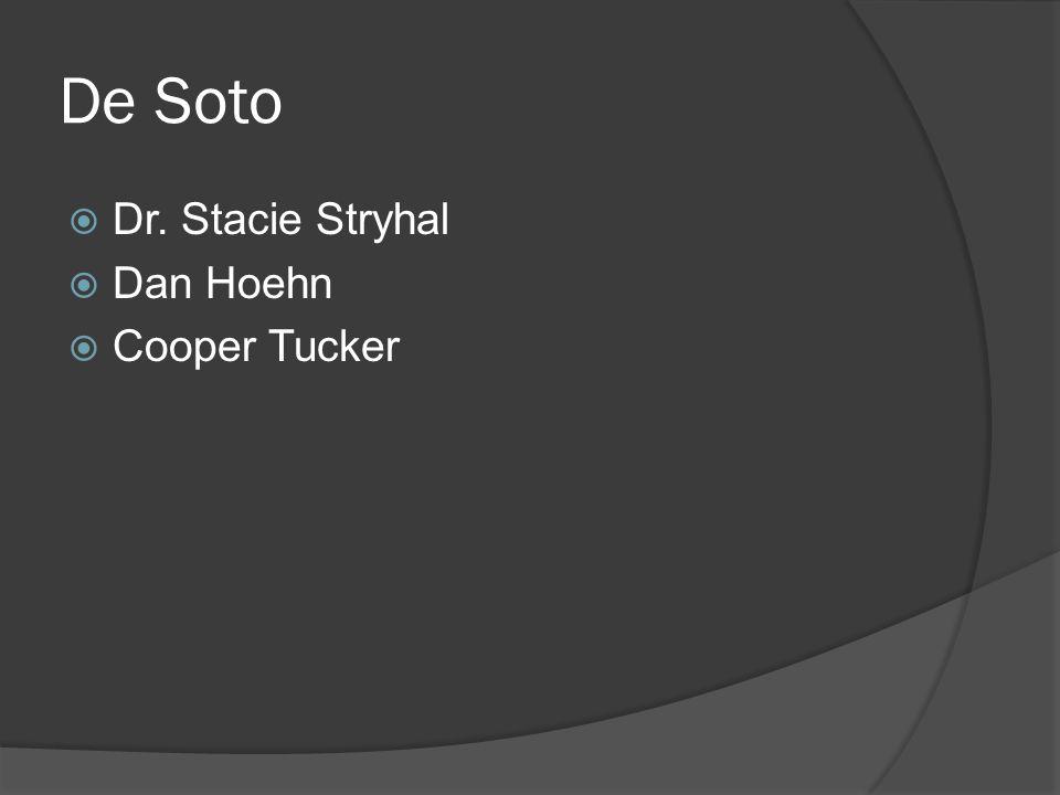 De Soto  Dr. Stacie Stryhal  Dan Hoehn  Cooper Tucker