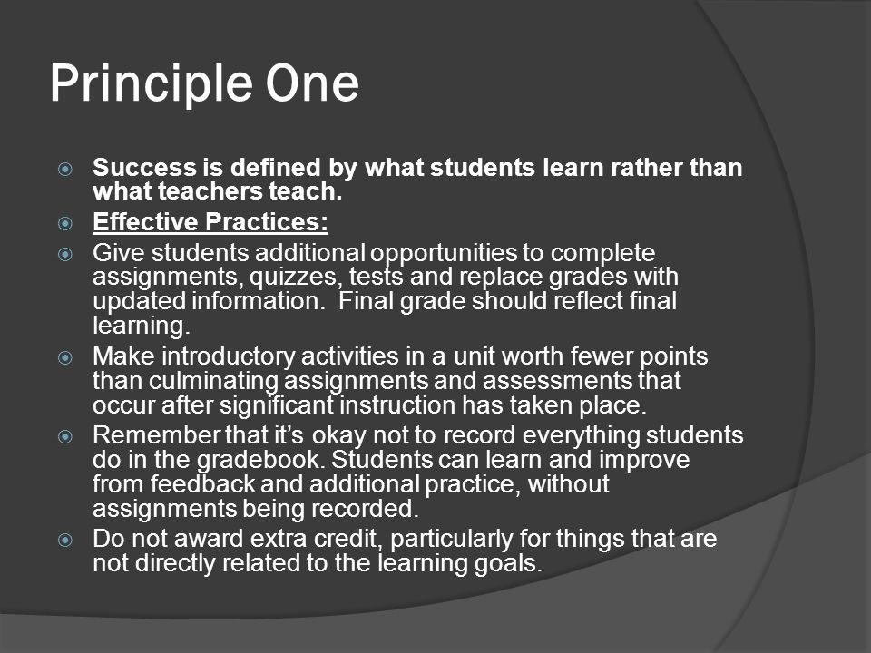 Principle One  Success is defined by what students learn rather than what teachers teach.