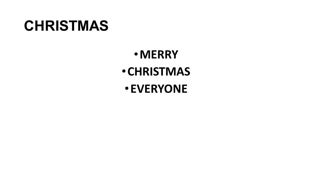 CHRISTMAS MERRY CHRISTMAS EVERYONE