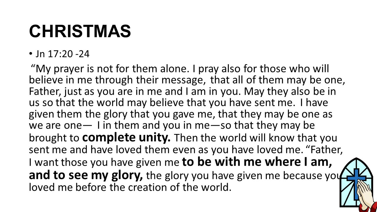 CHRISTMAS Jn 17:20 -24 My prayer is not for them alone.