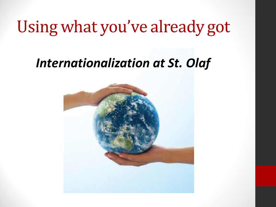 Using what you've already got Internationalization at St. Olaf