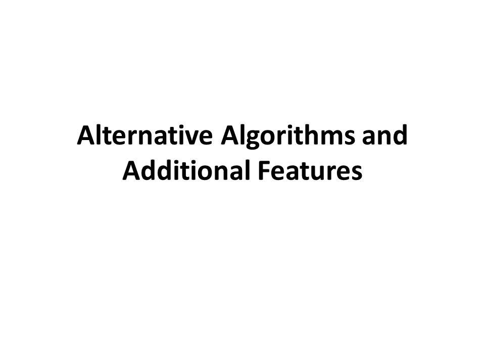 Alternative Algorithms and Additional Features
