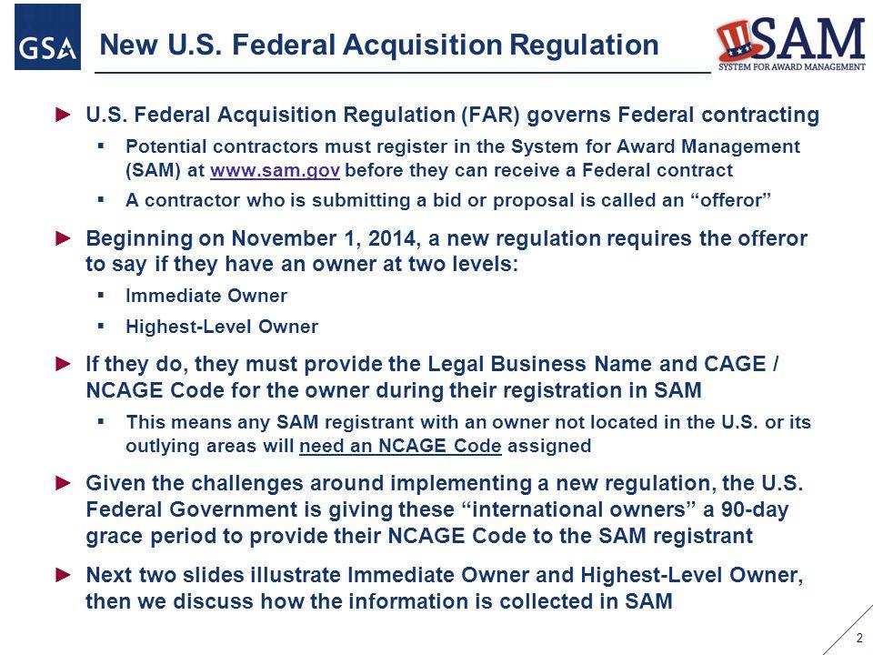New U.S. Federal Acquisition Regulation ►U.S. Federal Acquisition Regulation (FAR) governs Federal contracting  Potential contractors must register i