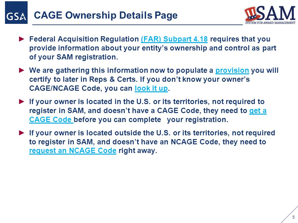 CAGE Ownership Details Page ►Federal Acquisition Regulation (FAR) Subpart 4.18 requires that you provide information about your entity's ownership and