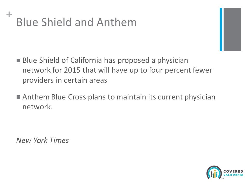 + Blue Shield and Anthem Blue Shield of California has proposed a physician network for 2015 that will have up to four percent fewer providers in certain areas Anthem Blue Cross plans to maintain its current physician network.