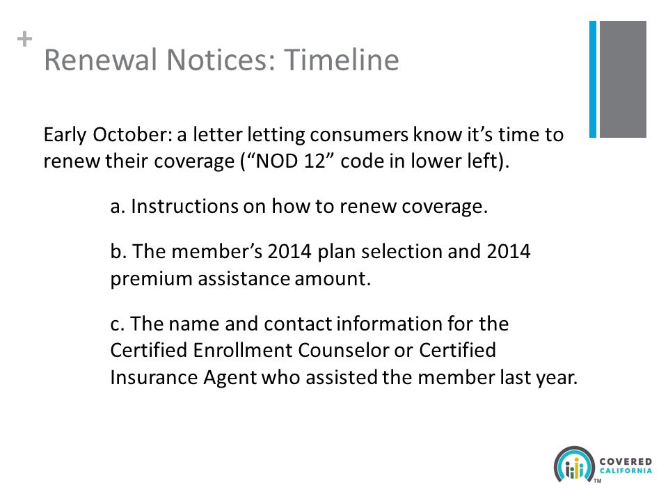 + Renewal Notices: Timeline Early October: a letter letting consumers know it's time to renew their coverage ( NOD 12 code in lower left).