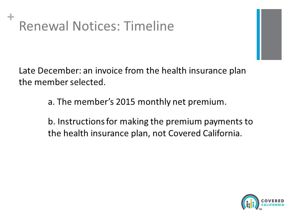 + Renewal Notices: Timeline Late December: an invoice from the health insurance plan the member selected.