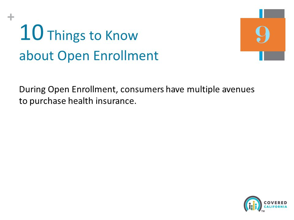 + 10 Things to Know about Open Enrollment During Open Enrollment, consumers have multiple avenues to purchase health insurance.