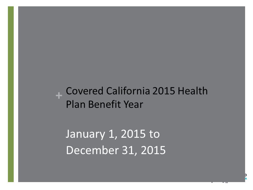 + Covered California 2015 Health Plan Benefit Year January 1, 2015 to December 31, 2015