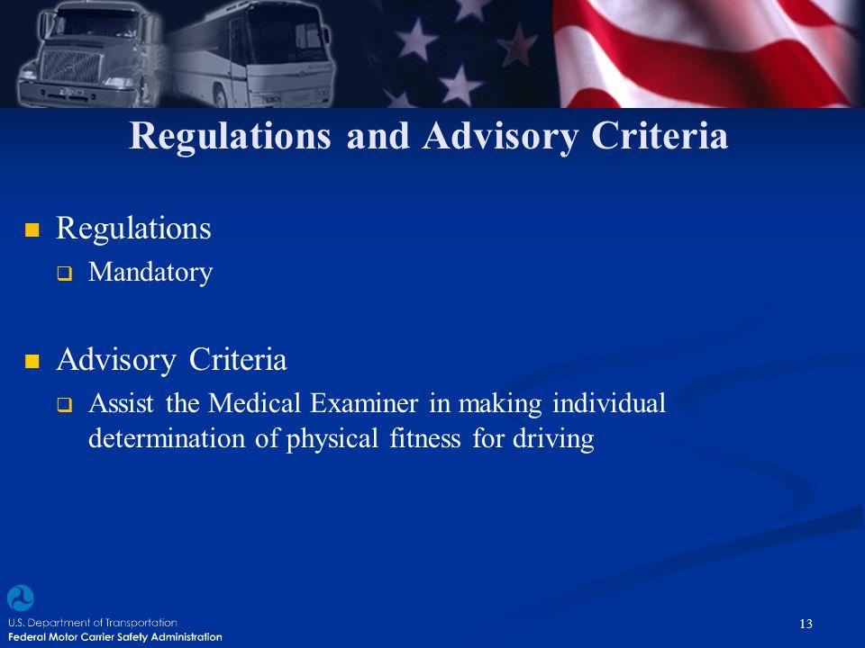 Regulations and Advisory Criteria Regulations  Mandatory Advisory Criteria  Assist the Medical Examiner in making individual determination of physic
