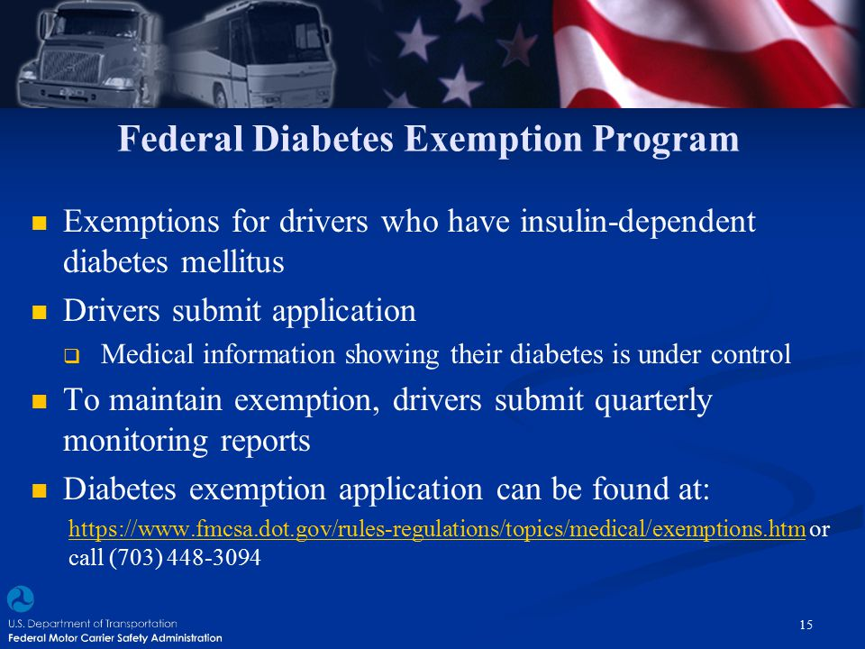 Federal Diabetes Exemption Program Exemptions for drivers who have insulin-dependent diabetes mellitus Drivers submit application  Medical informatio