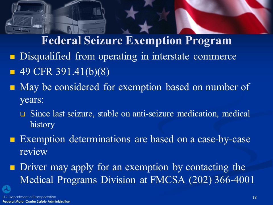 Federal Federal Seizure Exemption Program Disqualified from operating in interstate commerce 49 CFR 391.41(b)(8) May be considered for exemption based