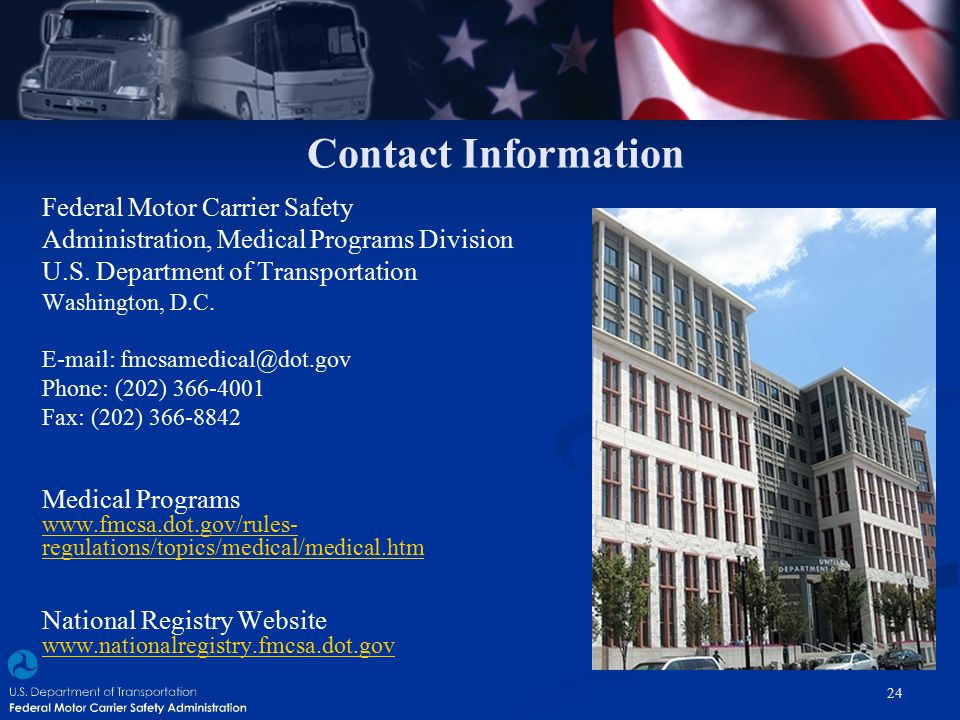 Contact Information Federal Motor Carrier Safety Administration, Medical Programs Division U.S. Department of Transportation Washington, D.C. E-mail: