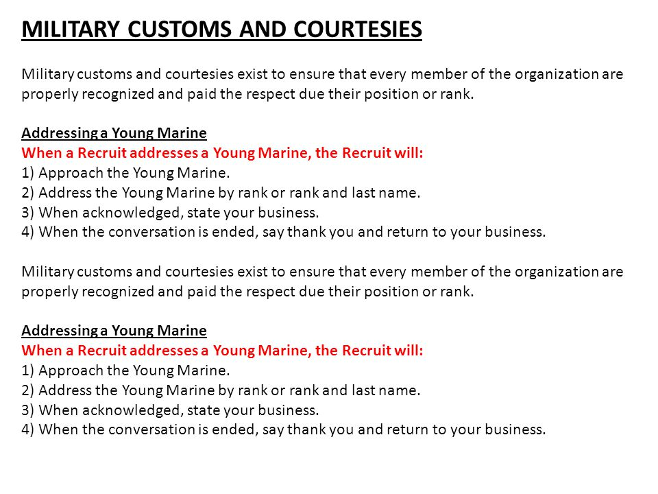 MILITARY CUSTOMS AND COURTESIES Military customs and courtesies exist to ensure that every member of the organization are properly recognized and paid