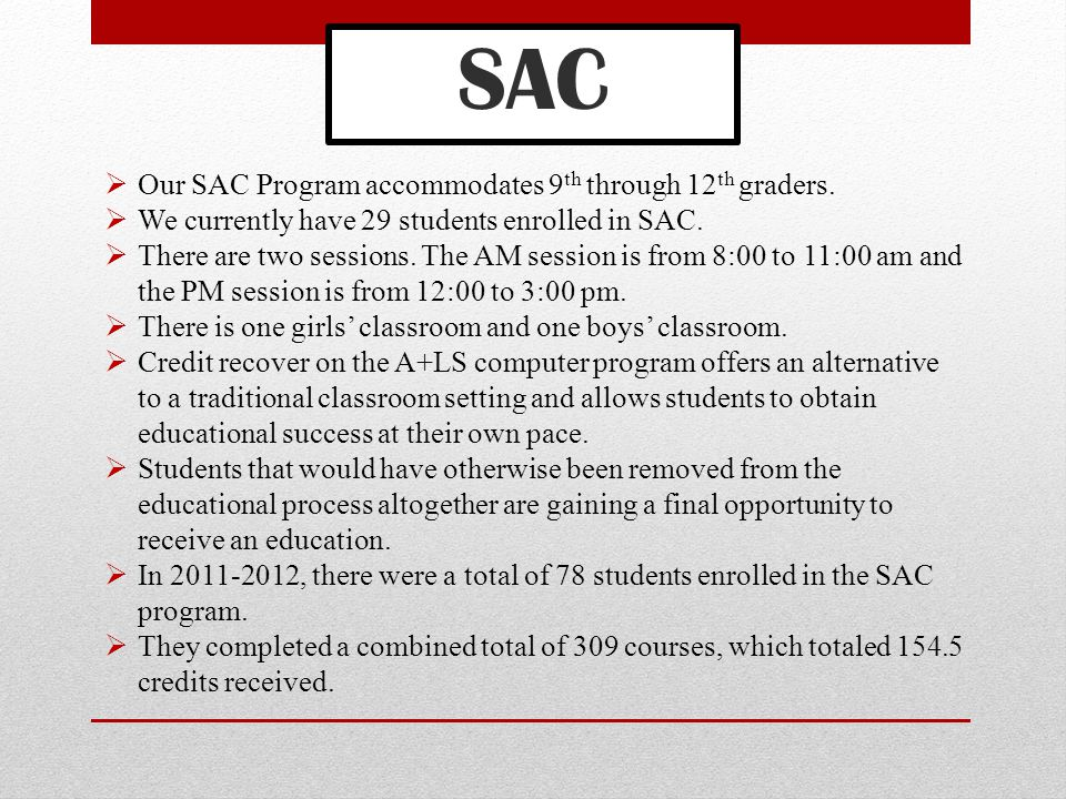 SAC  Our SAC Program accommodates 9 th through 12 th graders.