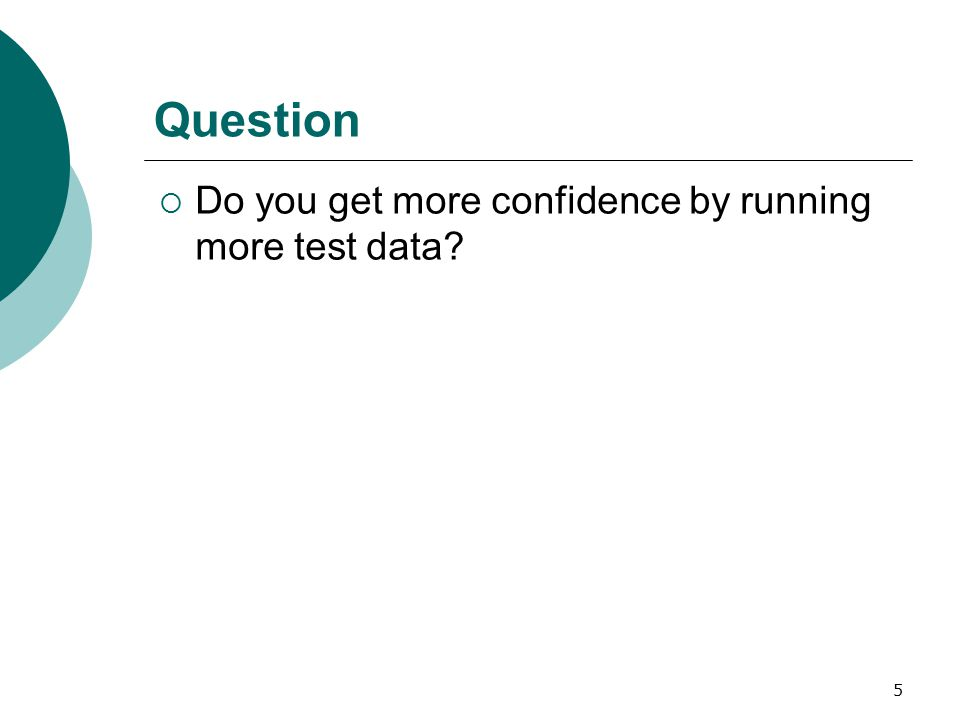 5 Question  Do you get more confidence by running more test data?