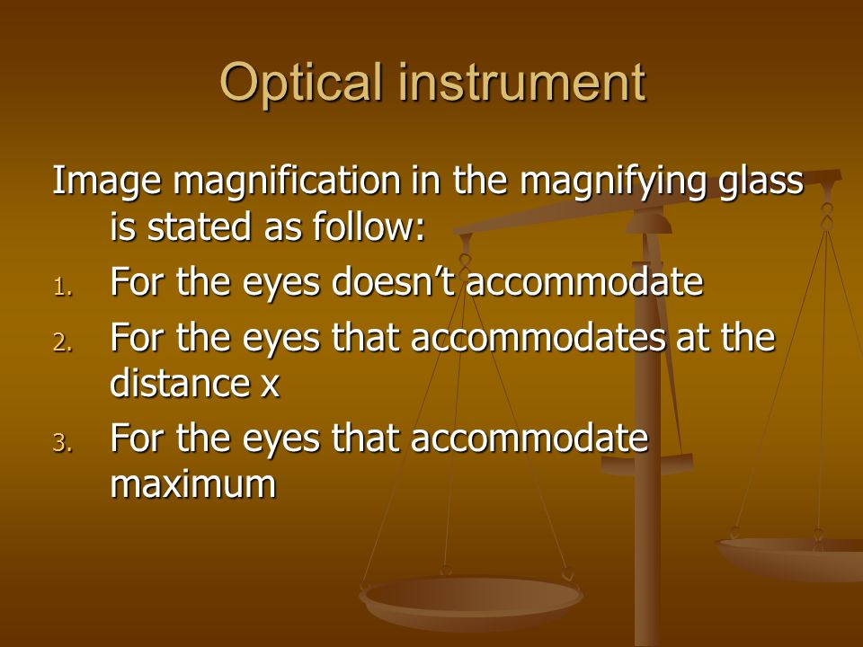 Optical instrument Image magnification in the magnifying glass is stated as follow: 1. For the eyes doesn't accommodate 2. For the eyes that accommoda
