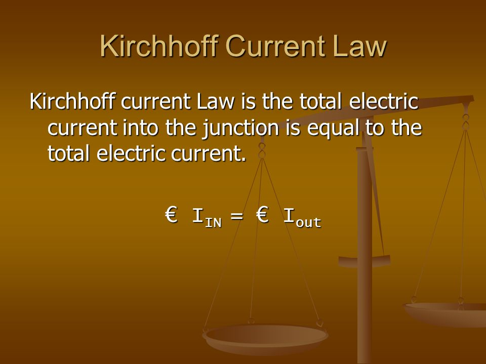 Kirchhoff Current Law Kirchhoff current Law is the total electric current into the junction is equal to the total electric current. € I IN = € I out