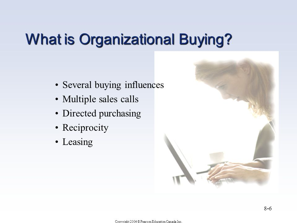 Copyright 2004 © Pearson Education Canada Inc. 8-6 What is Organizational Buying.