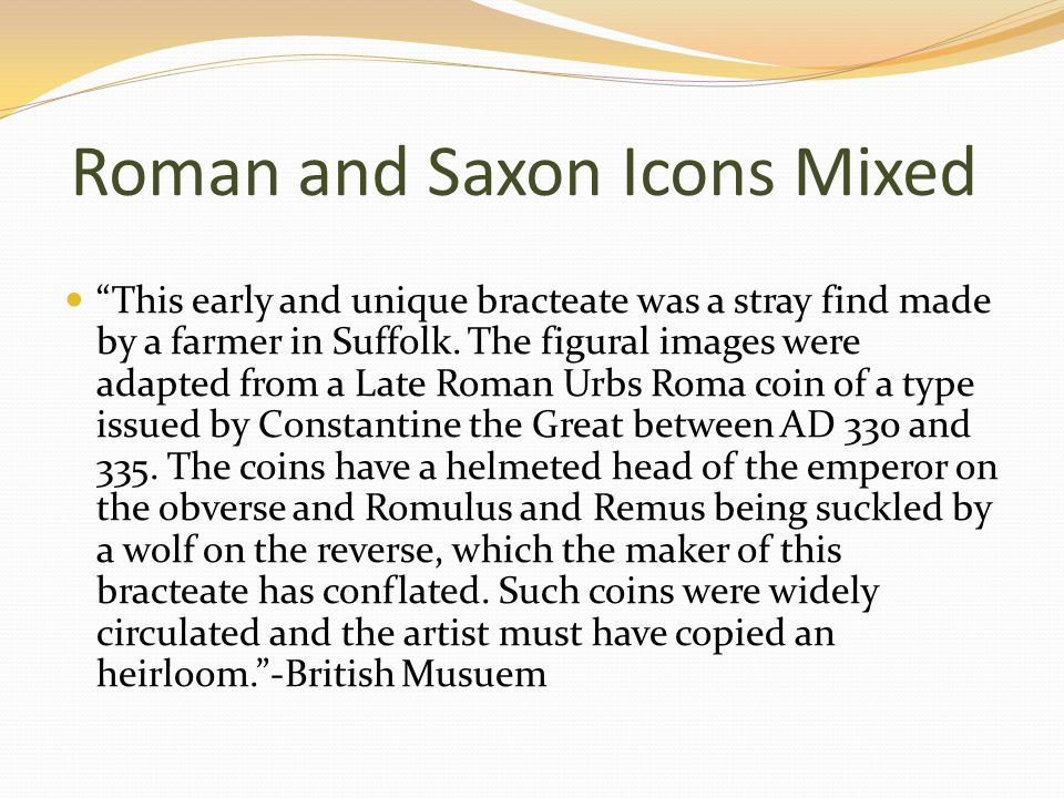 Roman and Saxon Icons Mixed This early and unique bracteate was a stray find made by a farmer in Suffolk.