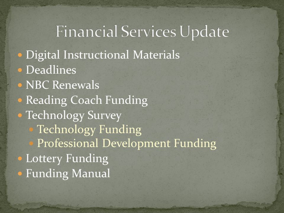 Digital Instructional Materials Deadlines NBC Renewals Reading Coach Funding Technology Survey Technology Funding Professional Development Funding Lottery Funding Funding Manual