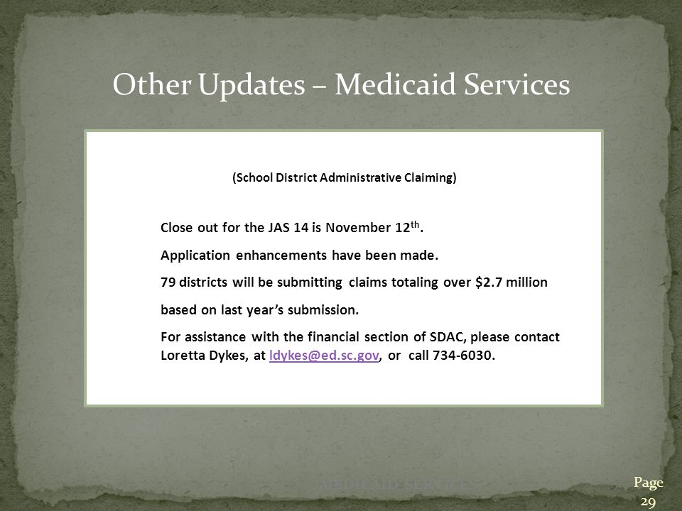 MEDICAID SERVICES SDAC (School District Administrative Claiming) Close out for the JAS 14 is November 12 th.
