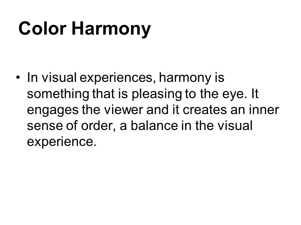 Color Harmony In visual experiences, harmony is something that is pleasing to the eye.