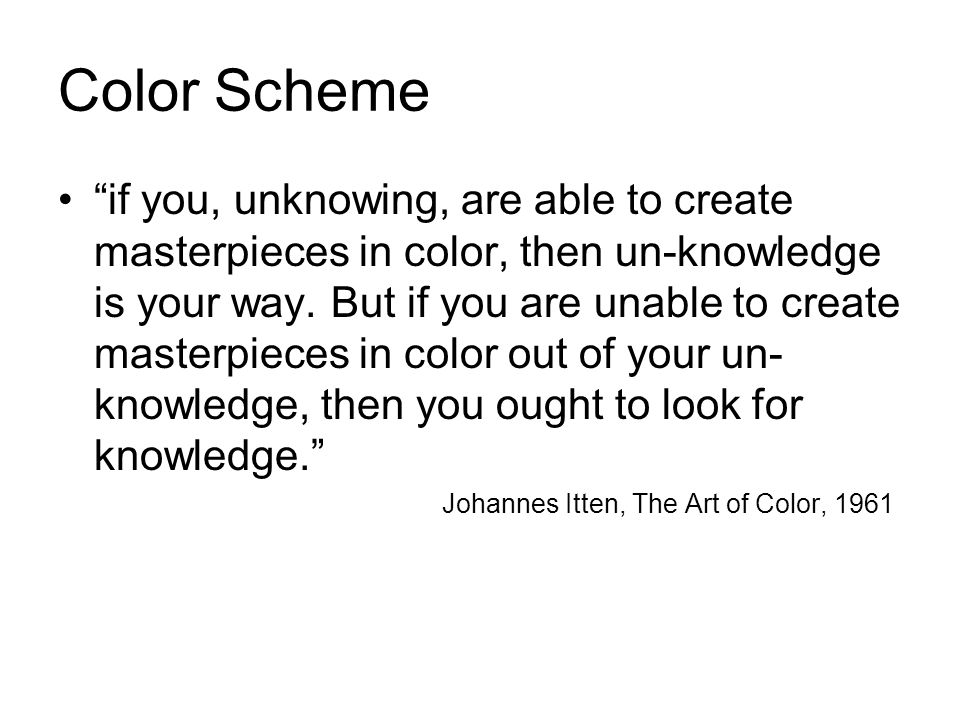 Color Scheme if you, unknowing, are able to create masterpieces in color, then un-knowledge is your way.