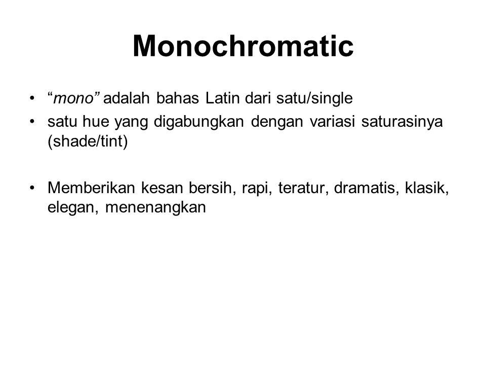 Monochromatic mono adalah bahas Latin dari satu/single satu hue yang digabungkan dengan variasi saturasinya (shade/tint) Memberikan kesan bersih, rapi, teratur, dramatis, klasik, elegan, menenangkan