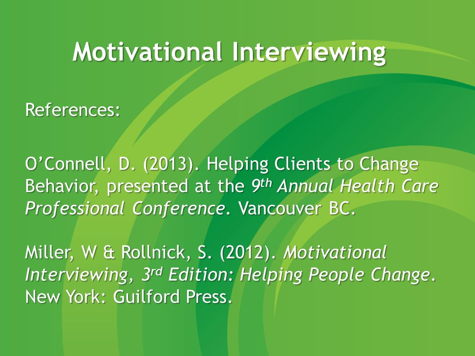 Motivational Interviewing References: O'Connell, D.