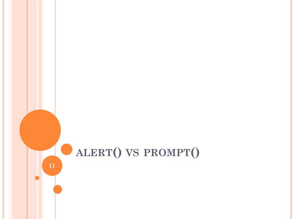 ALERT () VS PROMPT () 11