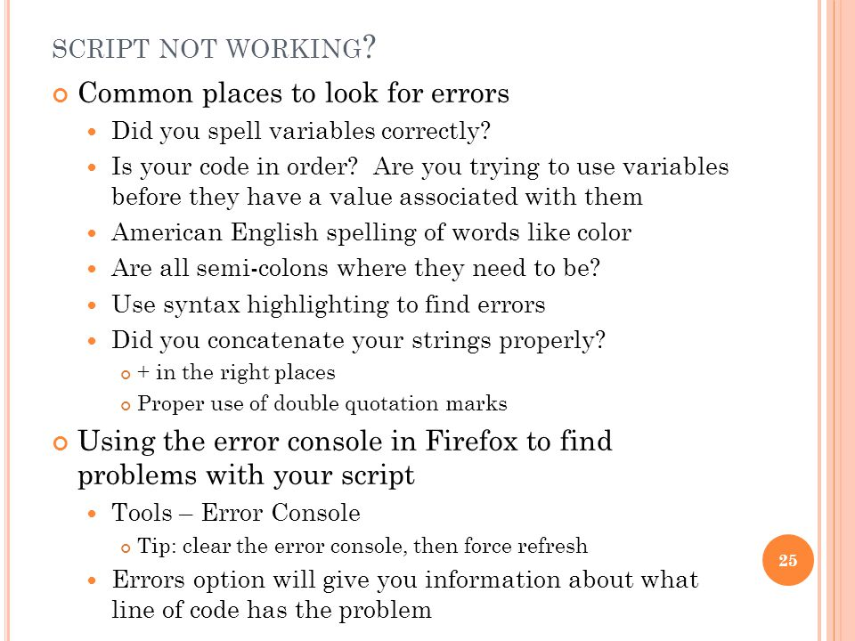 SCRIPT NOT WORKING . Common places to look for errors Did you spell variables correctly.