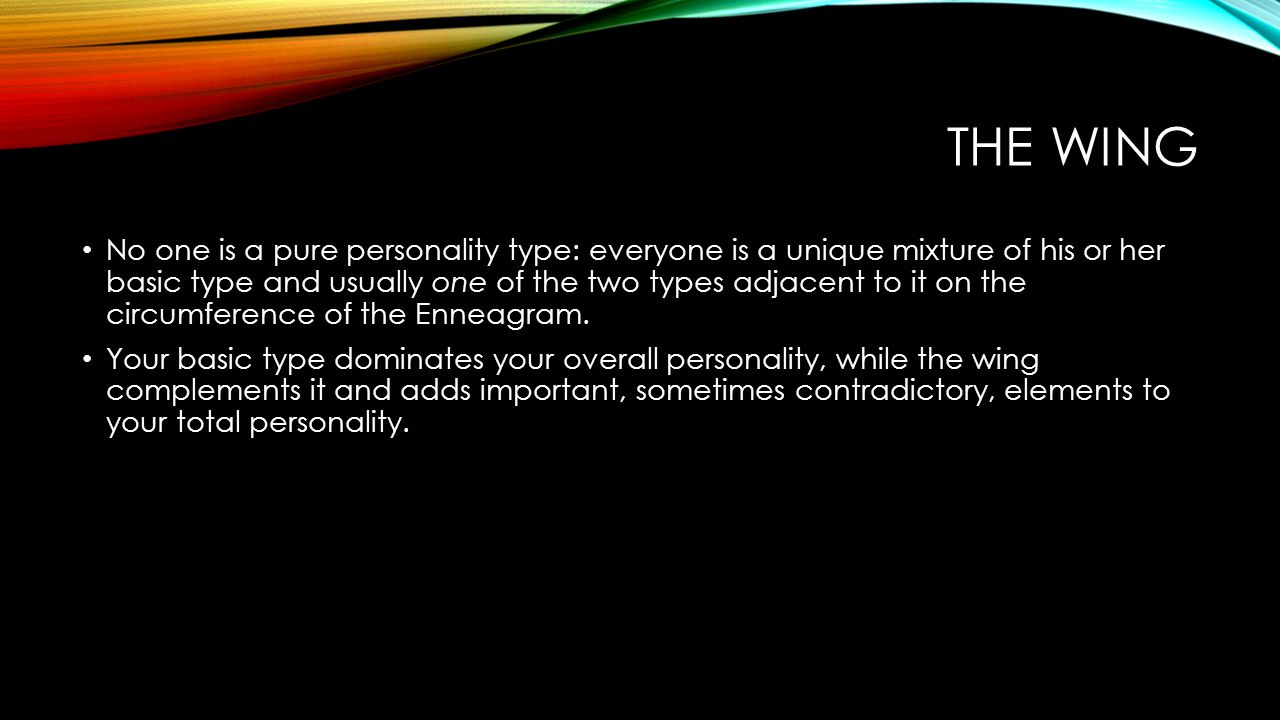 THE WING No one is a pure personality type: everyone is a unique mixture of his or her basic type and usually one of the two types adjacent to it on t