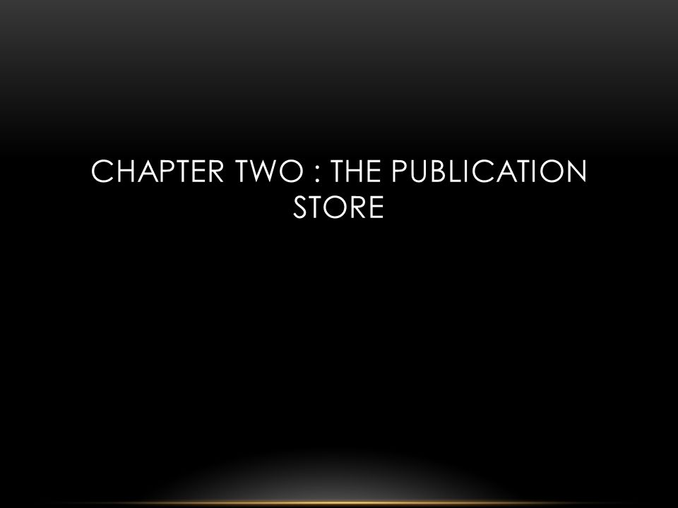 CHAPTER TWO : THE PUBLICATION STORE