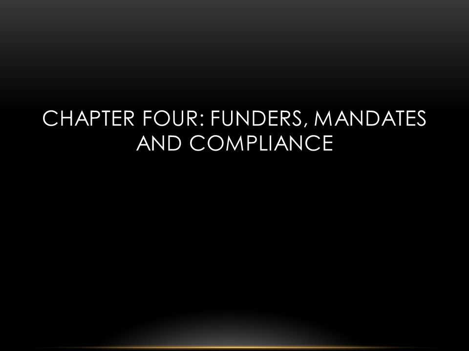 CHAPTER FOUR: FUNDERS, MANDATES AND COMPLIANCE