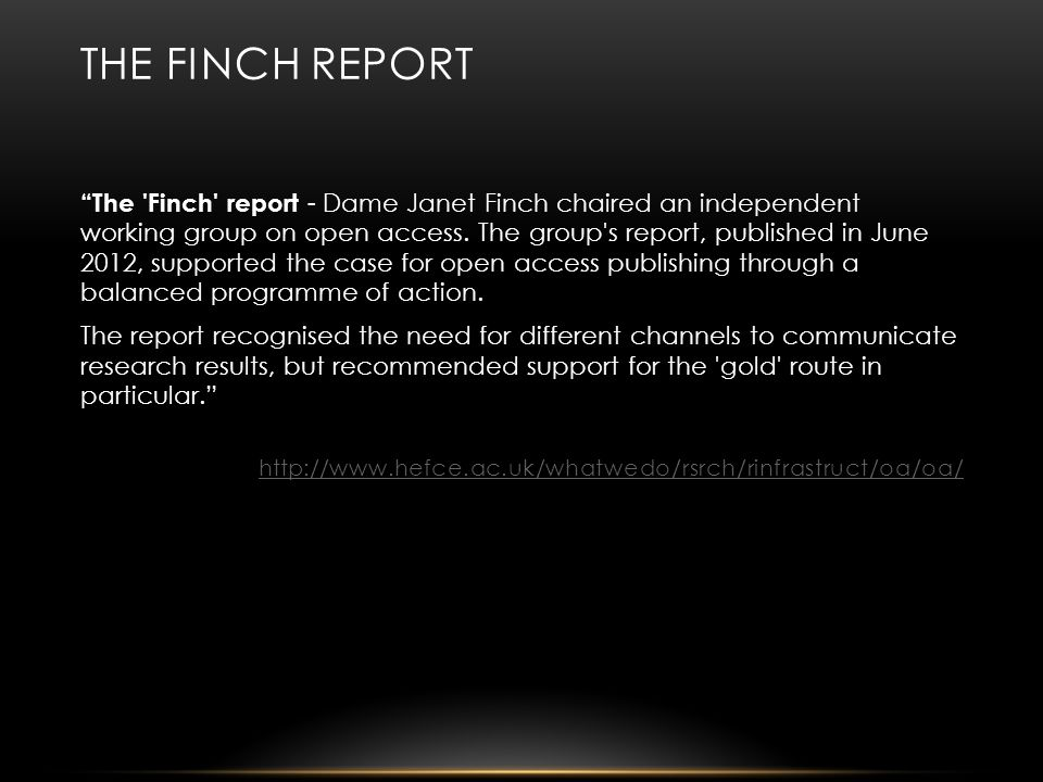 THE FINCH REPORT The Finch report - Dame Janet Finch chaired an independent working group on open access.