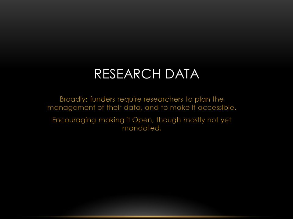 Broadly: funders require researchers to plan the management of their data, and to make it accessible.