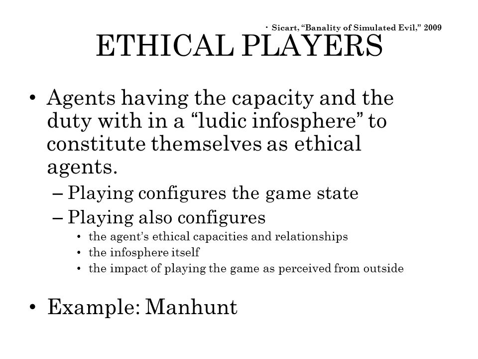 ETHICAL PLAYERS Agents having the capacity and the duty with in a ludic infosphere to constitute themselves as ethical agents.