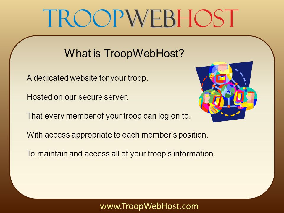 A dedicated website for your troop. Hosted on our secure server.