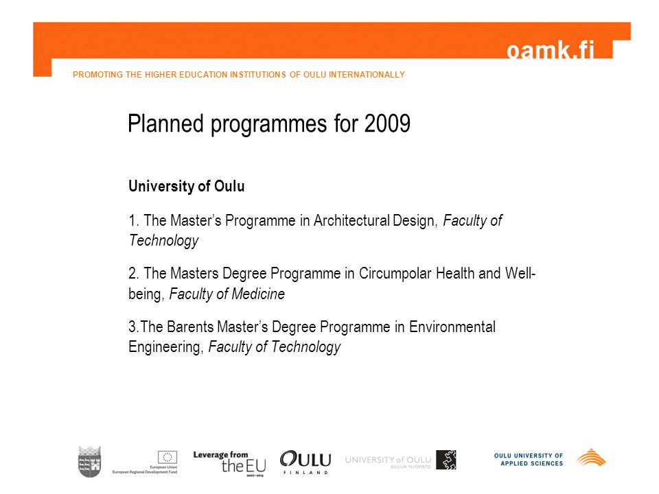 PROMOTING THE HIGHER EDUCATION INSTITUTIONS OF OULU INTERNATIONALLY Planned programmes for 2009 University of Oulu 1.