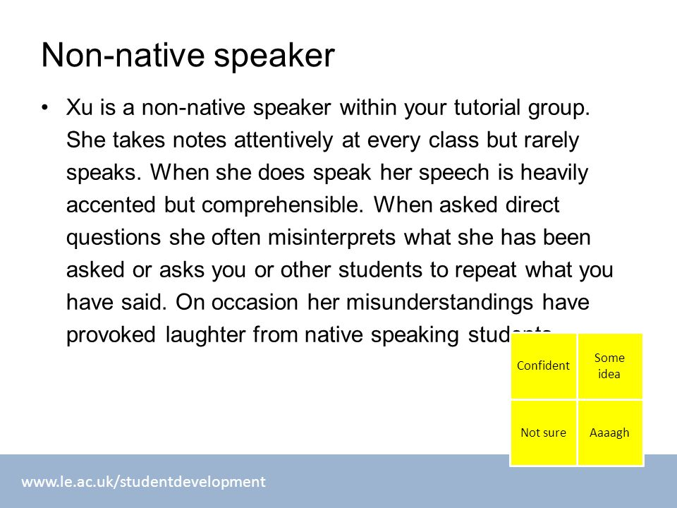 www.le.ac.uk/studentdevelopment Non-native speaker Xu is a non-native speaker within your tutorial group.