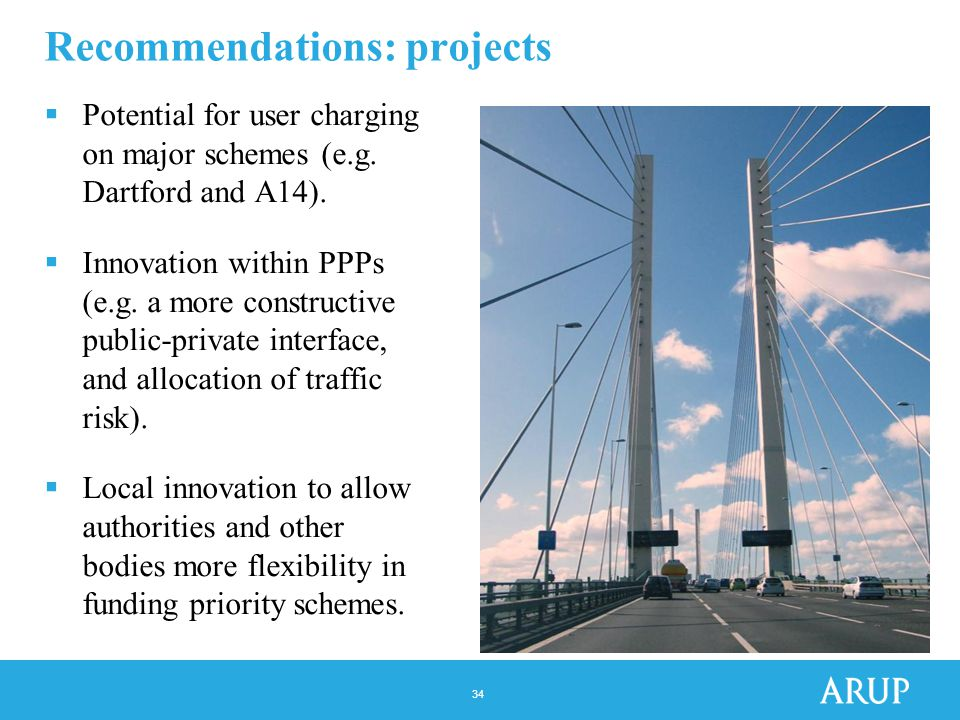 34 Recommendations: projects  Potential for user charging on major schemes (e.g.