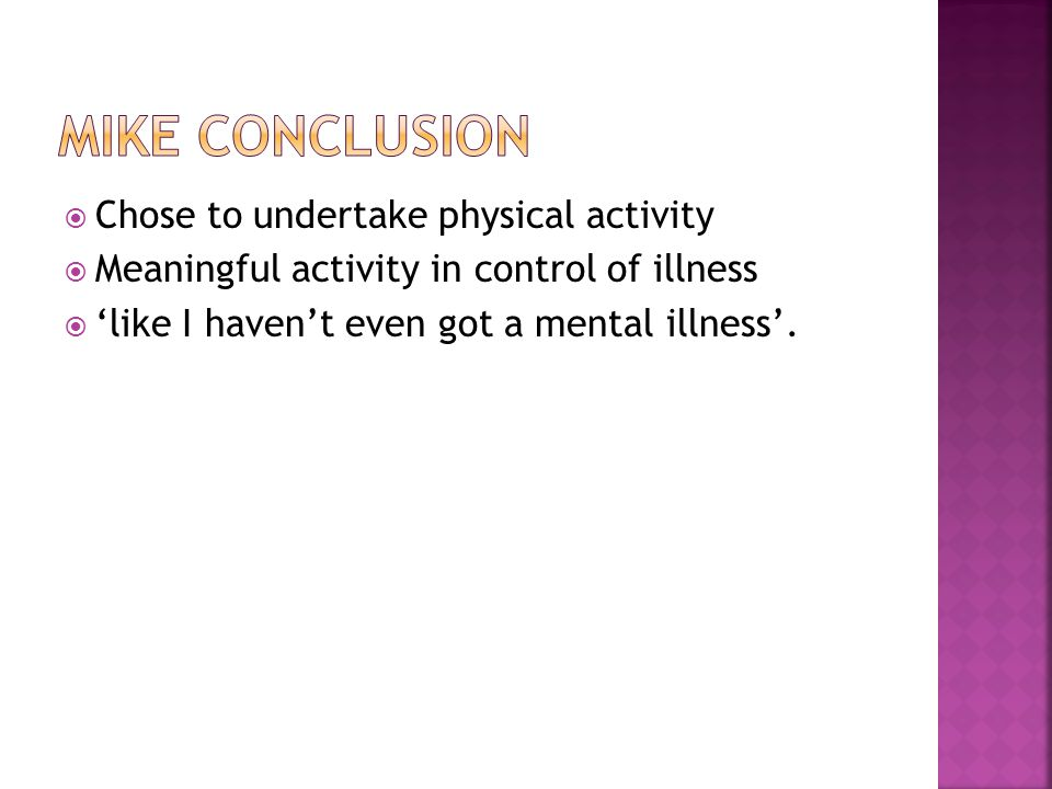  Chose to undertake physical activity  Meaningful activity in control of illness  'like I haven't even got a mental illness'.