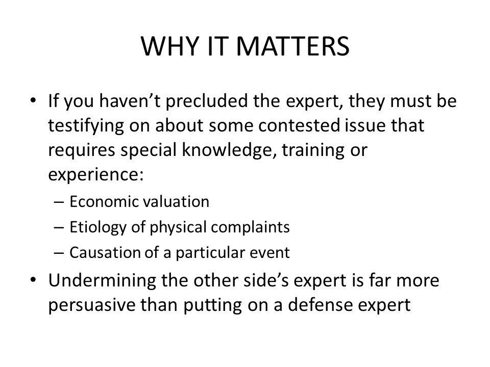 WHY IT MATTERS If you haven't precluded the expert, they must be testifying on about some contested issue that requires special knowledge, training or