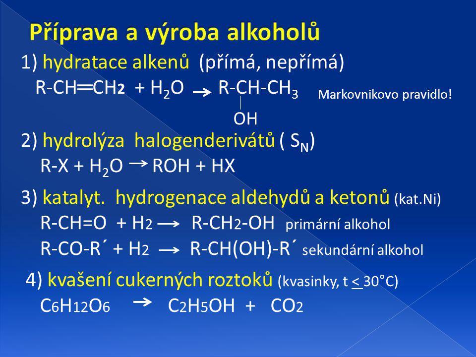 1) hydratace alkenů (přímá, nepřímá) R-CH ═ CH 2 + H 2 O R-CH-CH 3 Markovnikovo pravidlo.
