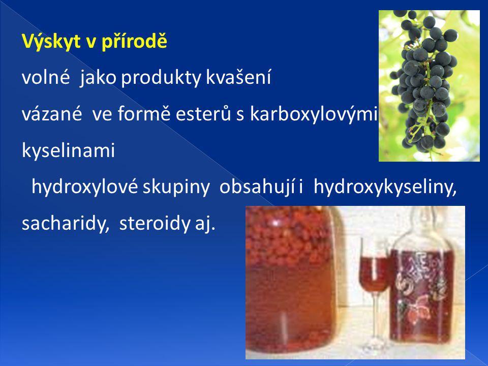 Výskyt v přírodě volné jako produkty kvašení vázané ve formě esterů s karboxylovými kyselinami hydroxylové skupiny obsahují i hydroxykyseliny, sacharidy, steroidy aj.