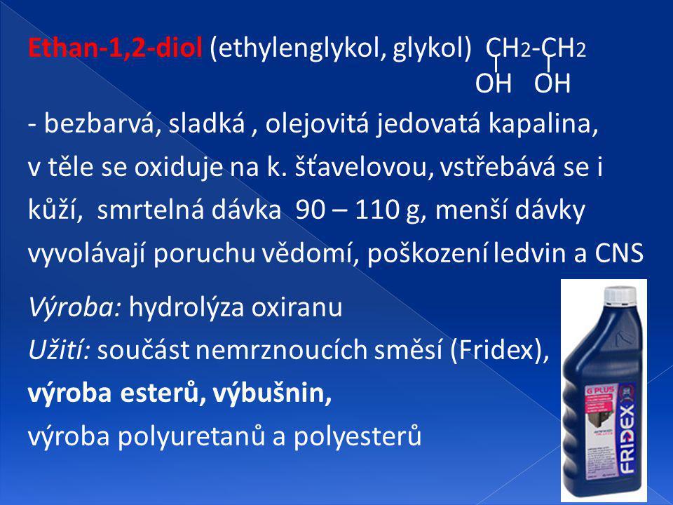 Ethan-1,2-diol (ethylenglykol, glykol) CH 2 -CH 2 OH OH - bezbarvá, sladká, olejovitá jedovatá kapalina, v těle se oxiduje na k.