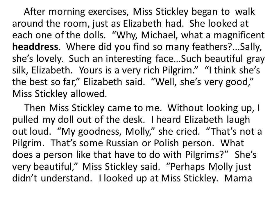 """After morning exercises, Miss Stickley began to walk around the room, just as Elizabeth had. She looked at each one of the dolls. """"Why, Michael, what"""